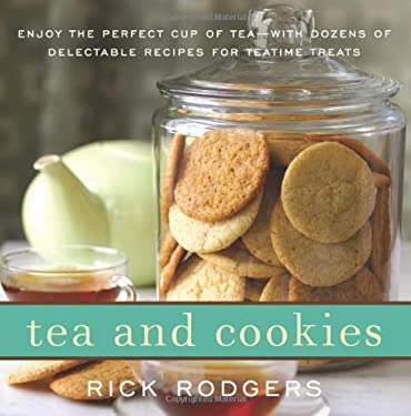 Tea & Cookies: Enjoy the Perfect Cup of Tea--With Dozens of Delectable Recipes for Teatime Treats 9780061938337