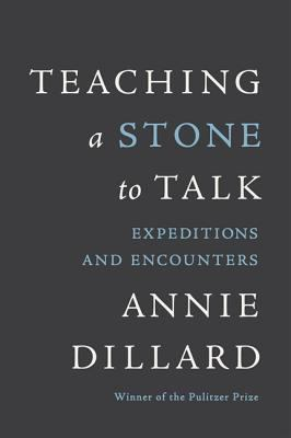 Teaching a Stone to Talk: Expeditions and Encounters 9780060915414