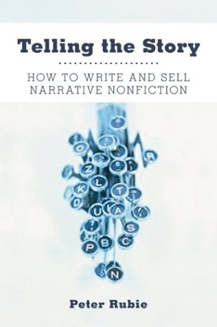 Telling the Story: How to Write and Sell Narrative Nonfiction