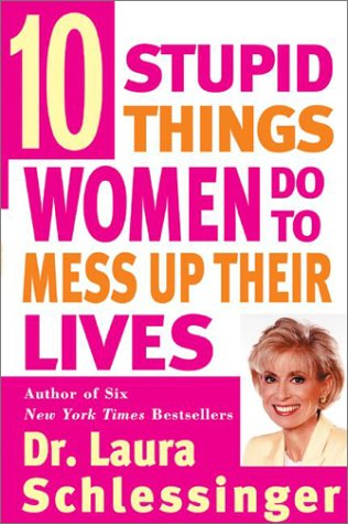 Ten Stupid Things Women Do to Mess Up Their Lives 9780060976491