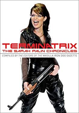 Terminatrix: The Sarah Palin Chronicles 9780061778728
