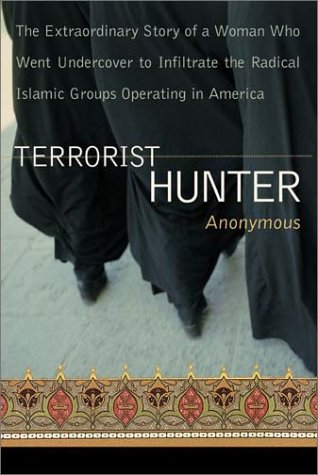 Terrorist Hunter: The Extraordinary Story of a Woman Who Went Undercover to Infiltrate the Radical Islamic Groups Operating in America 9780060528195
