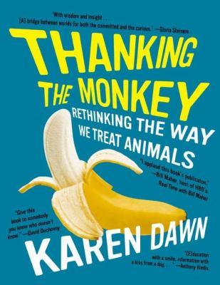 Thanking the Monkey: Rethinking the Way We Treat Animals 9780061351853