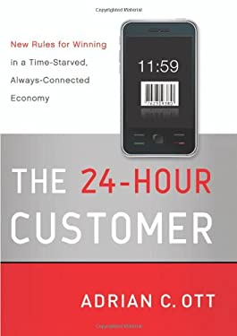 The 24-Hour Customer: New Rules for Winning in a Time-Starved, Always-Connected Economy 9780061798610