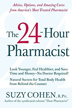 The 24-Hour Pharmacist: Advice, Options, and Amazing Cures from America's Most Trusted Pharmacist 9780061173608