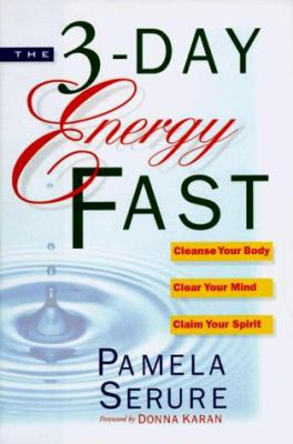 The 3-Day Energy Fast: Cleanse Your Body, Clear Your Mind, and Claim Your Spirit
