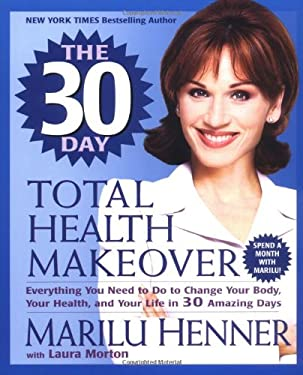 The 30 Day Total Health Makeover: Everything You Need to Do to Change Your Body, Your Health, and Your Life in 30 Amazing Days 9780061031335