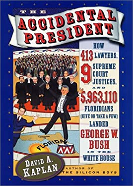 The Accidental President: How 413 Lawyers, 9 Supreme Court Justices, and 5,963,110 Floridians Landed George W. Bush in the White House