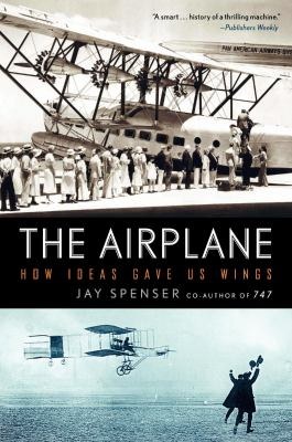 The Airplane: How Ideas Gave Us Wings 9780061259203