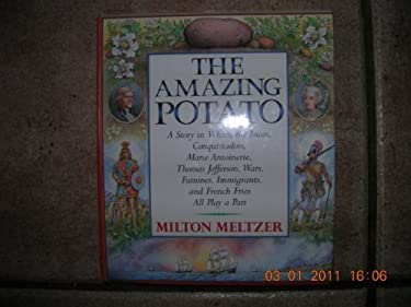 The Amazing Potato: A Story in Which the Incas, Conquistadors, Marie Antoinette, Thomas Jefferson, Wars, Famines, Immigrants, and French F 9780060208066