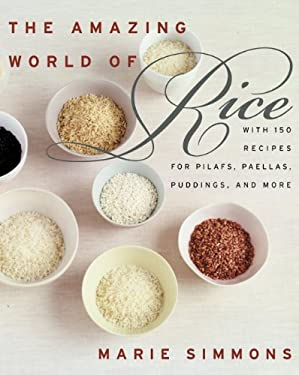 The Amazing World of Rice: With 150 Recipes for Pilafs, Paellas, Puddings, and More 9780060938420