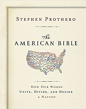 The American Bible: How Our Words Unite, Divide, and Define a Nation 9780062123435