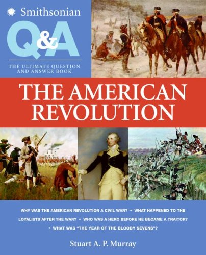 The American Revolution: The Ultimate Question and Answer Book