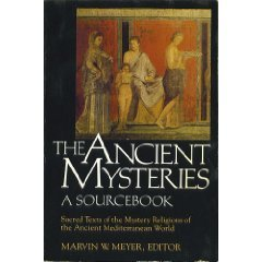 The Ancient Mysteries: A Sourcebook: Sacred Texts of the Mystery Religions of the Ancient Mediterranean World