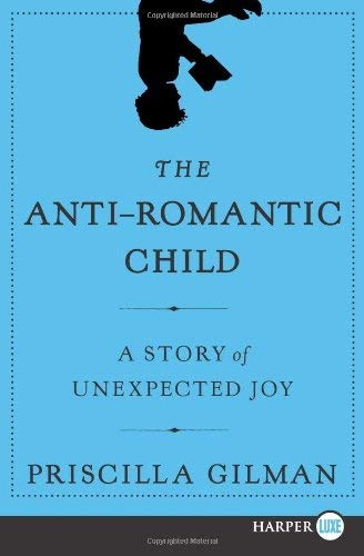 The Anti-Romantic Child: A Story of Unexpected Joy 9780061720161