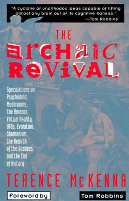 The Archaic Revival: Speculations on Psychedelic Mushrooms, the Amazon, Virtual Reality, UFOs, Evolut 9780062506139