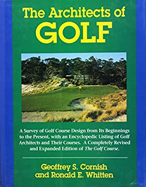 The Architects of Golf: A Survey of Golf Course Design from Its Beginnings to the Present, with An..