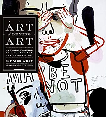 The Art of Buying Art: An Insider's Guide to Collecting Contemporary Art 9780060794590