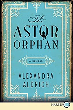 The Astor Orphan LP: A Memoir 9780062223395