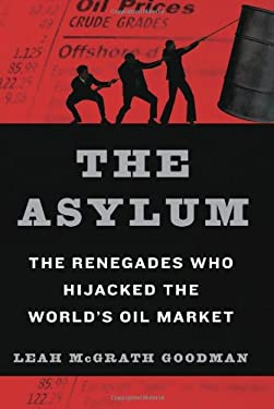 The Asylum: The Renegades Who Hijacked the World's Oil Market 9780061766275