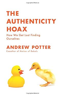 The Authenticity Hoax: How We Get Lost Finding Ourselves 9780061251337
