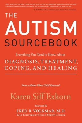 The Autism Sourcebook: Everything You Need to Know about Diagnosis, Treatment, Coping, and Healing--From a Mother Whose Child Recovered