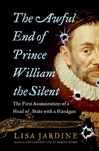 The Awful End of Prince William the Silent: The First Assassination of a Head of State with a Handgun 9780060838355