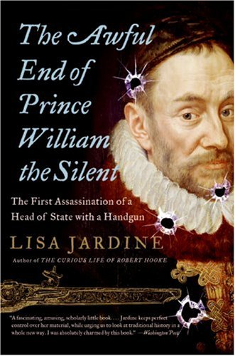 The Awful End of Prince William the Silent: The First Assassination of a Head of State with a Handgun 9780060838362