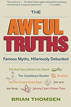 The Awful Truths: Famous Myths, Hilariously Debunked