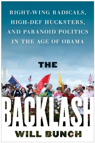 The Backlash: Right-Wing Radicals, High-Def Hucksters, and Paranoid Politics in the Age of Obama 9780061991714