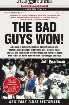 The Bad Guys Won: A Season of Brawling, Boozing, Bimbo Chasing, and Championship Baseball with Straw, Doc, Mookie, Nails, the Kid, and t 9780062097637