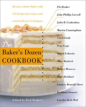 The Baker's Dozen Cookbook: Become a Better Baker with 135 Foolproof Recipes and Tried-And-True Techniques 9780060186289
