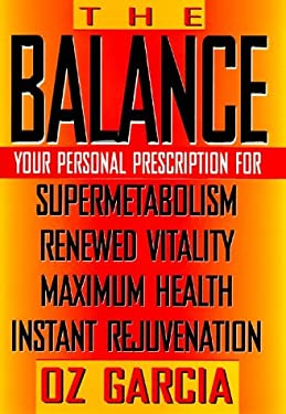 The Balance: Your Personal Prescription For: Supermetabolism, Renewed Vitality, Maximum Health, and Instant Rejuvenation