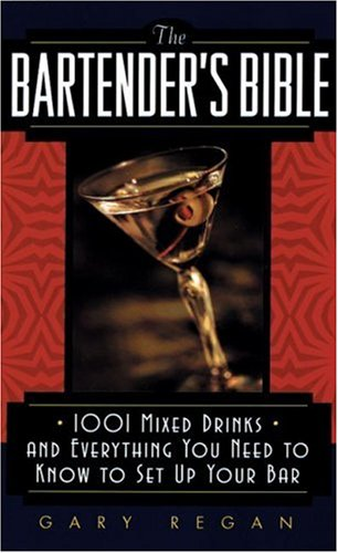 The Bartender's Bible: 1001 Mixed Drinks and Everything You Need to Know to Set Up Your Bar 9780061092206