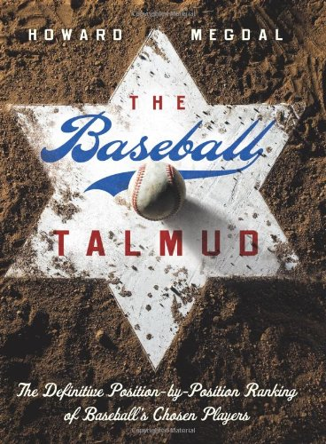 The Baseball Talmud: The Definitive Position-By-Position Ranking of Baseball's Chosen Players 9780061558436