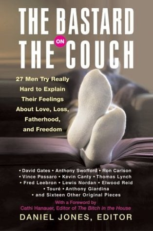 The Bastard on the Couch: 27 Men Try Really Hard to Explain Their Feelings about Love, Loss, Fatherhood, and Freedom