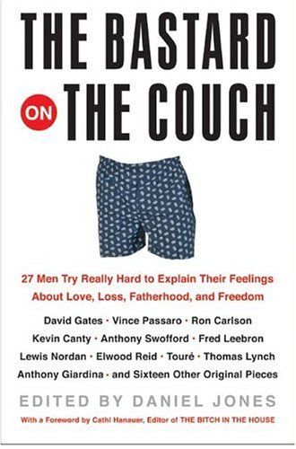 The Bastard on the Couch: 27 Men Try Really Hard to Explain Their Feelings about Love, Loss, Fatherhood, and Freedom 9780060565350