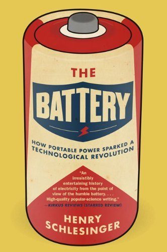 The Battery: How Portable Power Sparked a Technological Revolution 9780061442940