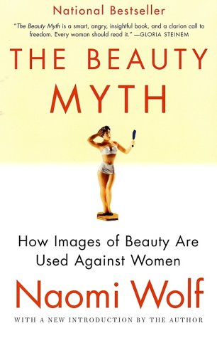The Beauty Myth: How Images of Beauty Are Used Against Women 9780060512187