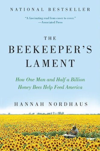 The Beekeeper's Lament: How One Man and Half a Billion Honey Bees Help Feed America 9780061873256