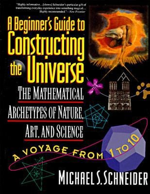 The Beginner's Guide to Constructing the Universe: The Mathematical Archetypes of Nature, Art, and Science