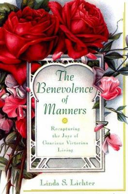 The Benevolence of Manners: Recapturing the Lost Art of Gracious Victorian Living