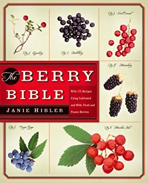 The Berry Bible: With 175 Recipes Using Cultivated and Wild, Fresh and Frozen Berries 9780060085483