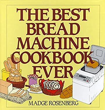 The Best Bread Machine Cookbook Ever