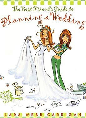 The Best Friend's Guide to Planning a Wedding: How to Find a Dress, Return the Shoes, Hire a Caterer, Fire the Photographer, Choose a Florist, Book a