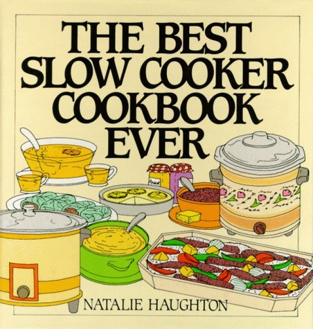 The Best Slow Cooker Cookbook Ever: Versatility and Inspiration for New Generation Machines 9780060172664