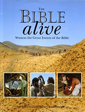 The Bible Alive: Witness the Great Events of the Bible