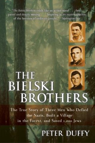 The Bielski Brothers: The True Story of Three Men Who Defied the Nazis, Built a Village in the Forest, and Saved 1,200 Jews 9780060935535