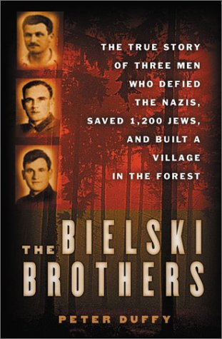 The Bielski Brothers: The True Story of Three Men Who Defied the Nazis, Saved 1,200 Jews, and Built a Village in the Forest