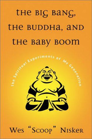 The Big Bang, the Buddha, and the Baby Boom: The Spiritual Experiments of My Generation